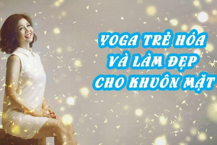 yoga trẻ hóa làn da và làm đẹp khuôn mặt