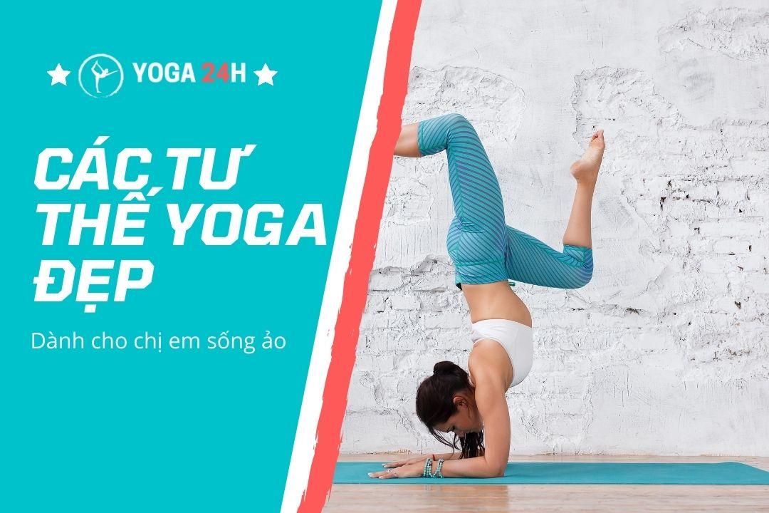 Tư Thế Yoga Đẹp Mắt Để Chụp Ảnh Sống Ảo