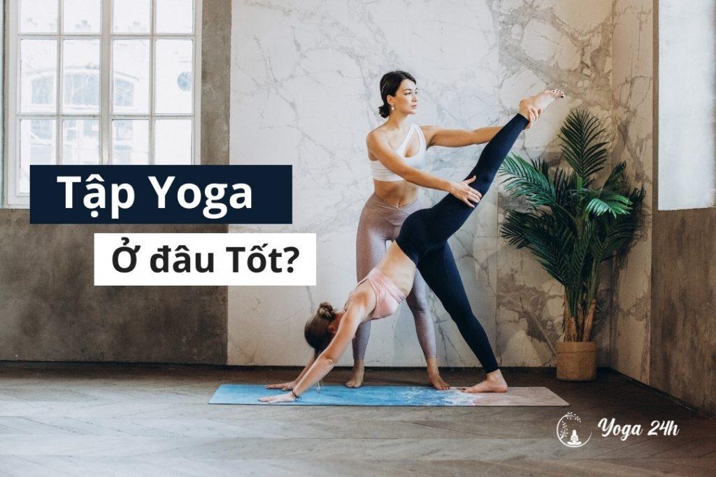 Tập yoga ở đâu tốt?
