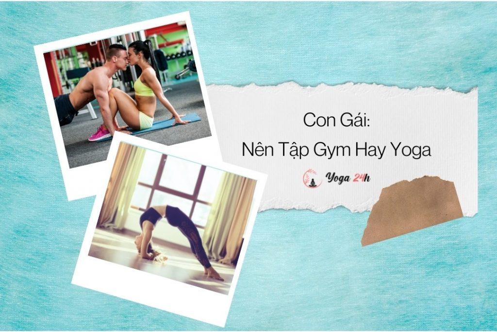nên tập Gym hay Yoga