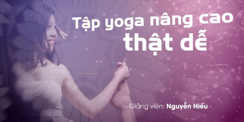 Tập yoga nâng cao thật dễ - Nguyễn Hiếu